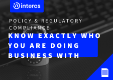 Policy & Regulatory Compliance: Know exactly who you are doing business with
