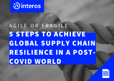 Agile or Fragile: Five Steps to Achieve Global Supply Chain Resilience in a Post-COVID World