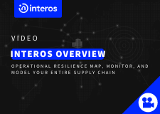 Interos Overview: Operational Resilience Map, Monitor, and Model your Entire Supply Chain