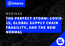 The Perfect Storm Webinar: COVID-19, Global Supply Chain Fragility, and the New Normal